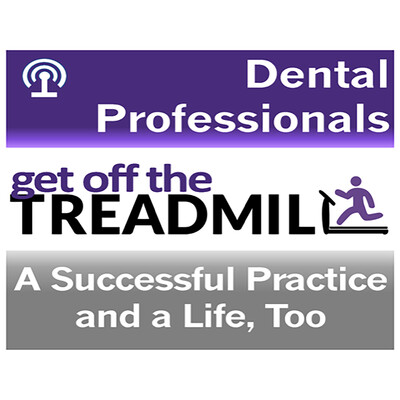 Get Off the Dental Treadmill Podcast: Great Dentistry by Dentists Who Lead