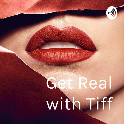 Get Real with Tiff