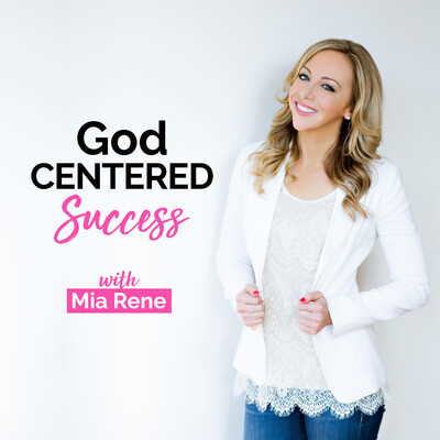 God Centered Success With Mia Rene