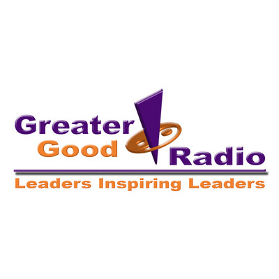 Greater Good Radio – Leaders Inspiring Leaders