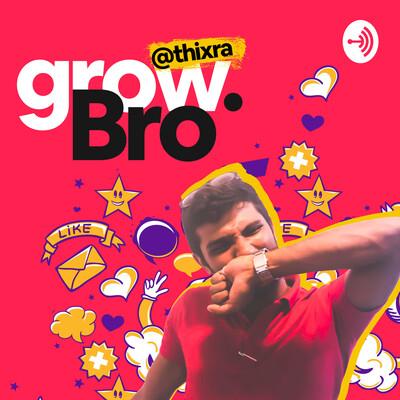 Grow Bro.