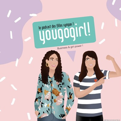 You Go Girl ! Le podcast des femmes entrepreneures... Ici : Business & Girl Power