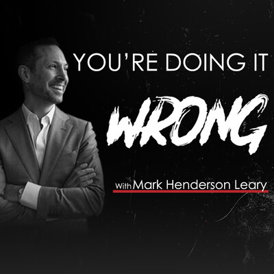 You're Doing it Wrong with Mark Henderson Leary