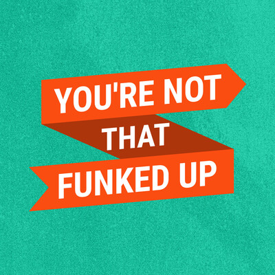 You're Not That Funked Up Podcast