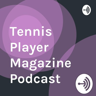 Tennis Player Magazine Podcast