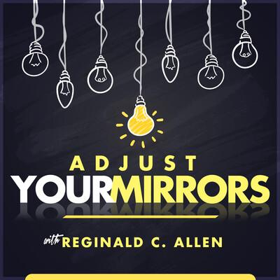 Adjust Your Mirrors  Success with Empowerment Coach Reginald C. Allen