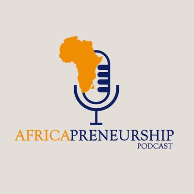 Africapreneurship Podcast: The number one podcast for Upcoming entrepreneurs in Africa