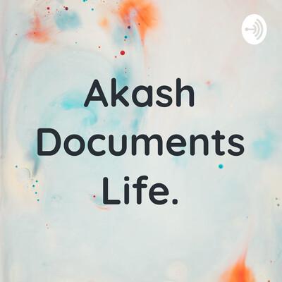 Akash Documents Life.