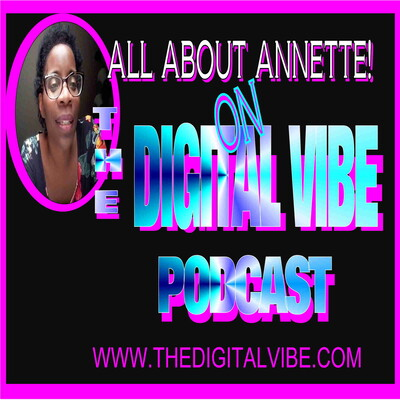 All About Annette: Learn how to become a better YOU on The Digital Vibe Podcast
