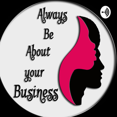 Always Be About Your Business