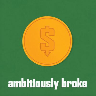 Ambitiously Broke
