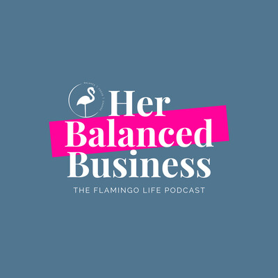 Her Balanced Business Podcast