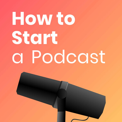 How to Start a Podcast for You or Your Business