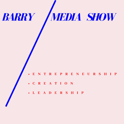 Barry Media Show: Entrepreneurship, Creation, Leadership