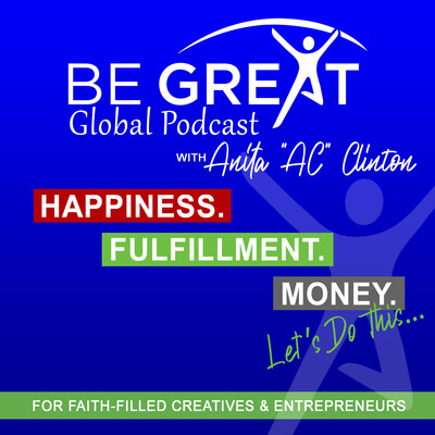 """Be Great Global Podcast with Anita """"AC"""" Clinton - Make A Living Doing Work You Actually LOVE!"""