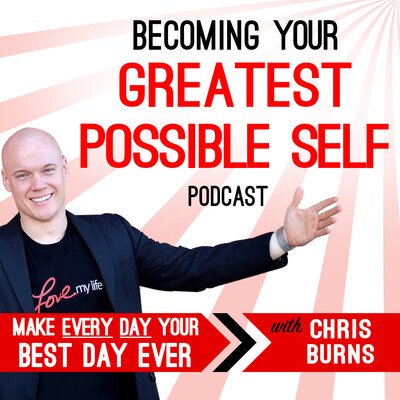 Becoming Your Greatest Possible Self Podcast | Business | Success | Motivation | Entrepreneurship with Chris Burns