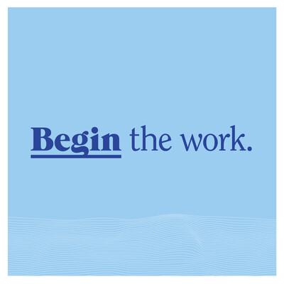 Begin the work