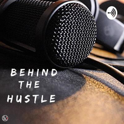 Behind the Hustle