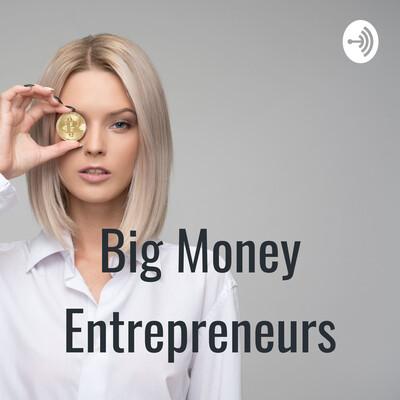 Big Money Entrepreneurs