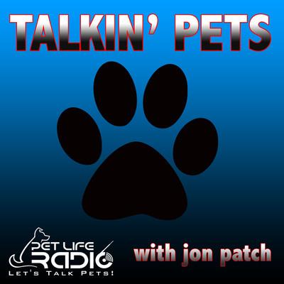Talkin' Pets - Fun-filled Discussions About Pets - Pets & Animals on Pet Life Radio (PetLifeRadio.com)