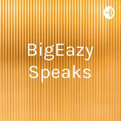 BigEazy Speaks