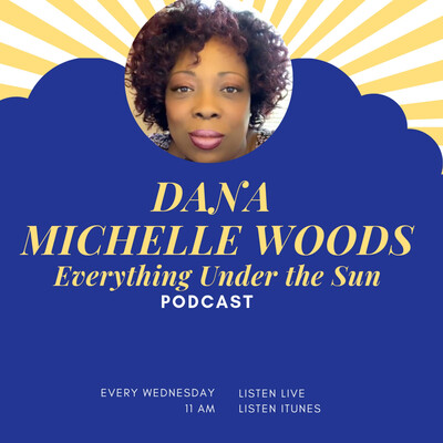 """Dana Michelle Woods Podcast- we discuss """"Everything Under the Sun"""""""