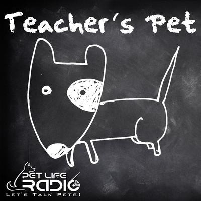 Teacher's Pet - Training Pets & Pet Obedience - Pets & Animals on Pet Life Radio (PetLifeRadio.com)