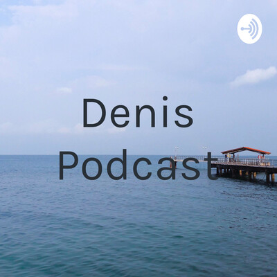 Denis Podcast
