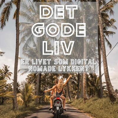 Det Gode Liv - Er livet som digital nomade lykken?
