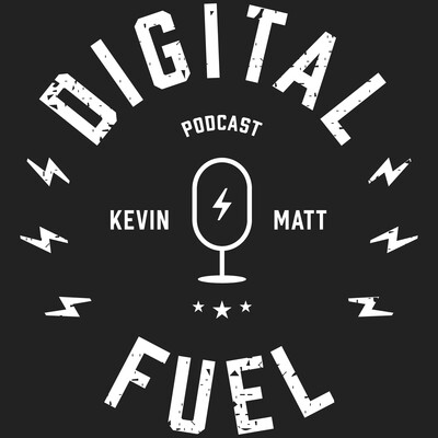 Digital Fuel with Kevin + Matt