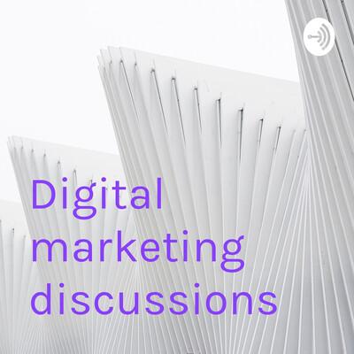 Digital marketing discussions