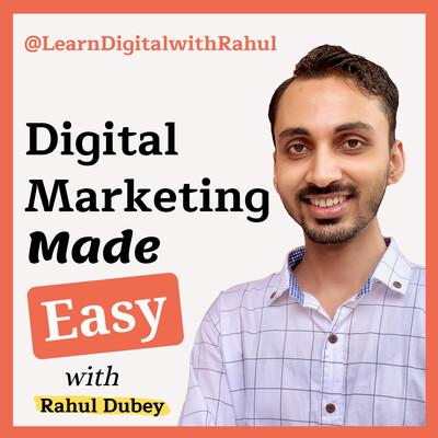 Digital Marketing Made Easy with Rahul