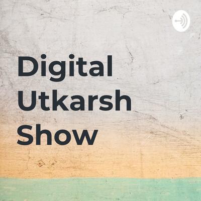 Digital Utkarsh Show