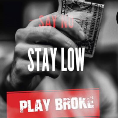 SAY NO STAY LOW PLAY BROKE