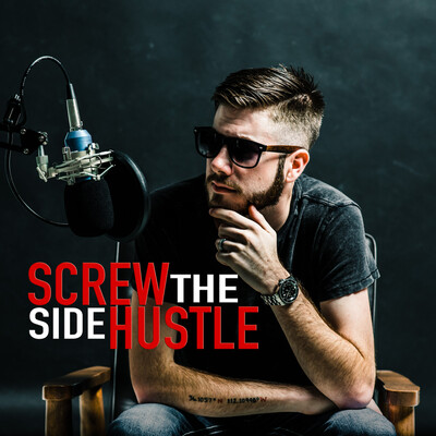 Screw The Side Hustle