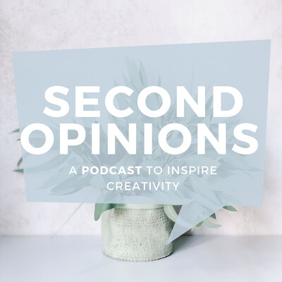Second Opinions: A Podcast to Inspire Creativity