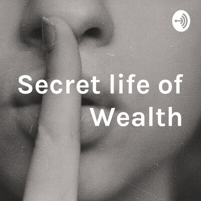 Secret Life of Wealth