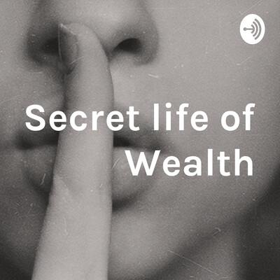 Secret Life of Wealth