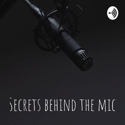 Secrets behind the mic