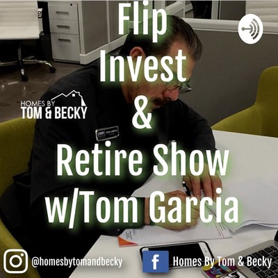 Flip, Invest, and Retire Show w/Tom Garcia