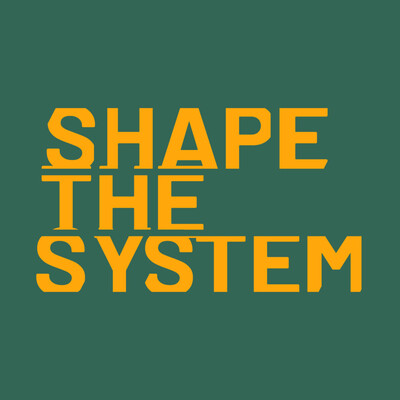 Shape the System
