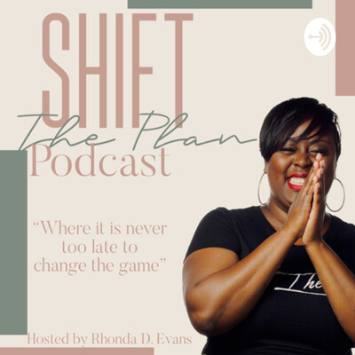 Shift The Plan | Where It Is Never Too Late To Change The Game