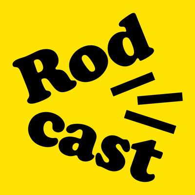 Rodcast