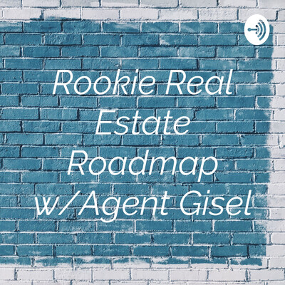 Rookie Real Estate Roadmap w/Agent Gisel