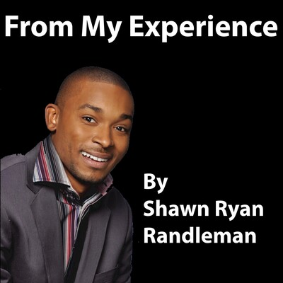 From Experience By Shawn Ryan Randleman