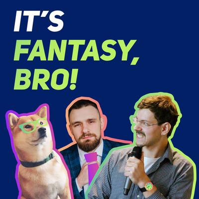 It's Fantasy, Bro