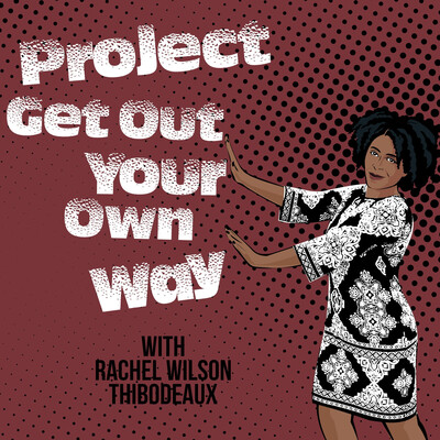 Project Get Out Your Own Way