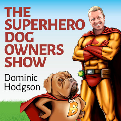The Superhero Dog Owners Show – My Dogs SuperHero