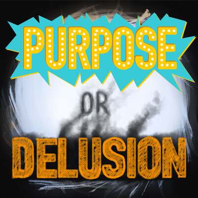Purpose or Delusion?