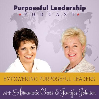 Purposeful Leadership Podcast - Annemarie Cross & Jennifer Sparkle Johnson